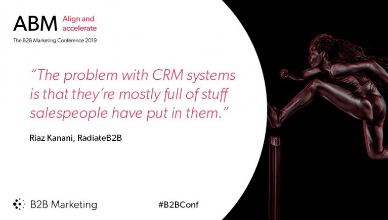 """""""The problem with CRM systems is that they're mostly full of stuff salespeople have put in them."""" - Riaz Kanani, RadiateB2B"""