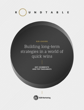 Leaders roundtable: Building long-term strategies in a world of quick wins