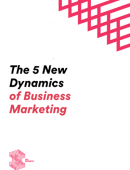 The 5 New Dynamics of Business Marketing