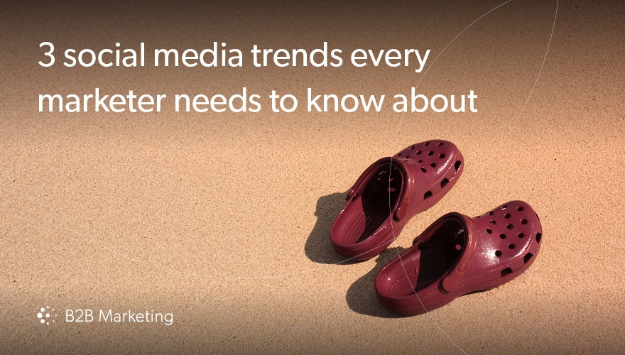 3 social media trends every B2B marketer needs to know about image