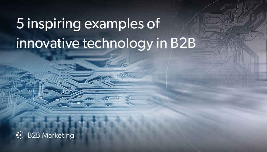 5 examples of innovative technology in B2B (and what we can learn from their approach)