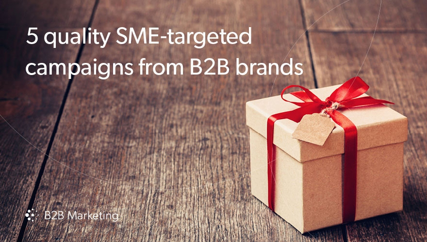 5 fantastic examples of SME-targeted marketing campaigns from B2B brands