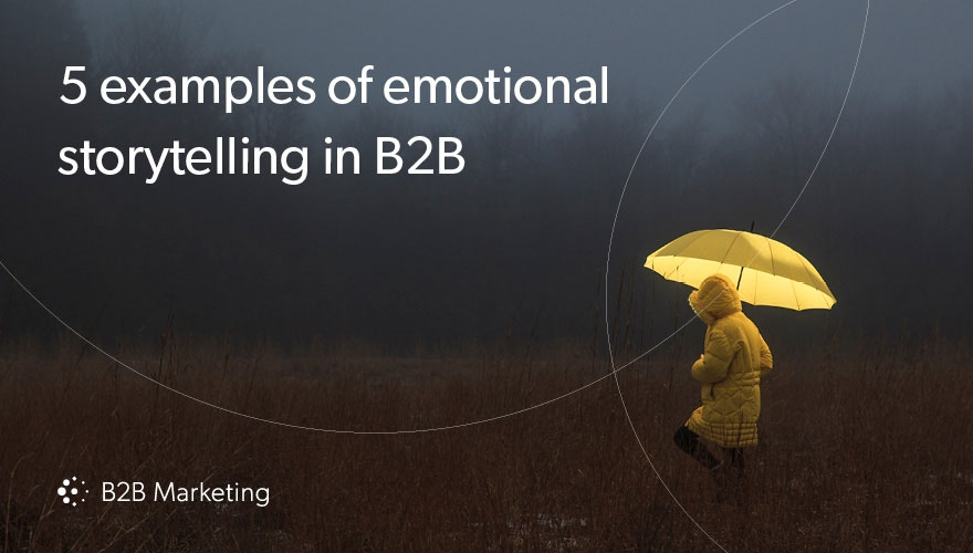 5 stellar examples of emotional storytelling in B2B marketing | B2B