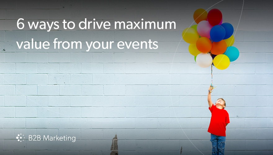 6 ways to drive maximum value from your events image