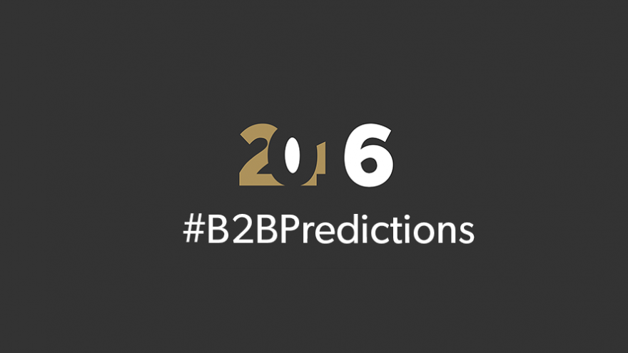 B2B marketing predictions 2016
