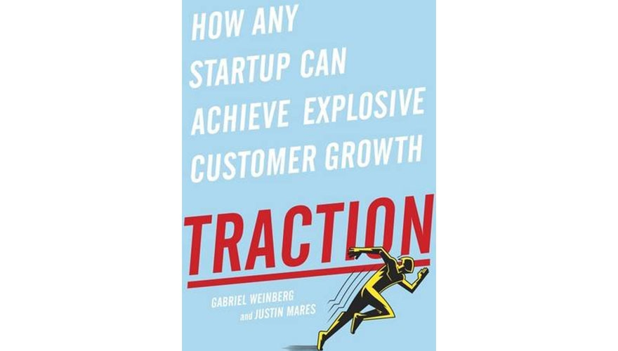 Book Review: Traction - How any startup can achieve explosive customer growth