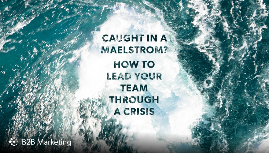 Caught in a maelstrom? How to lead your team through a crisis image