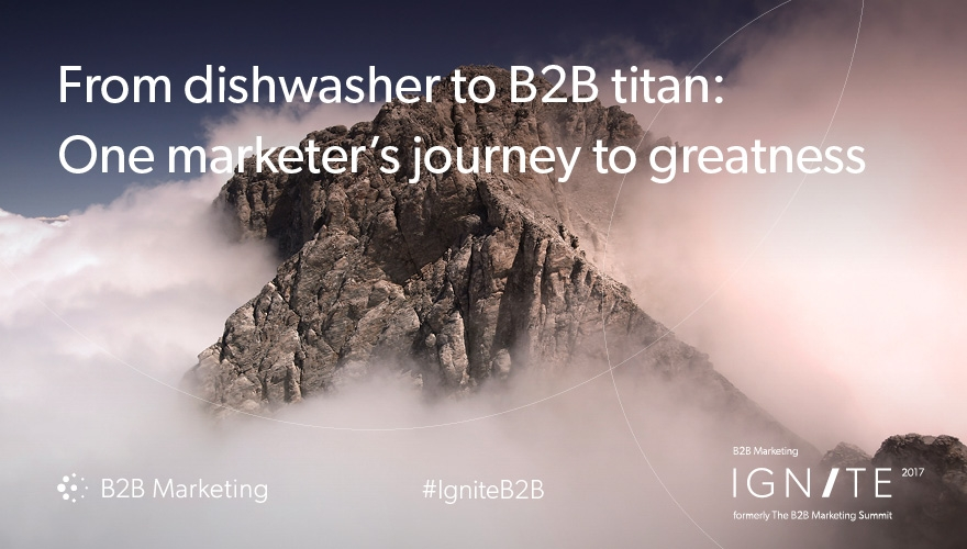 From dishwasher to B2B titan: One marketer's journey to the top B2B Marketing Ignite 2017 Image