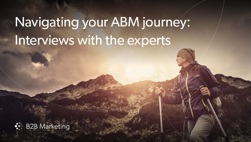 Navigating your ABM journey: Interviews with the experts image