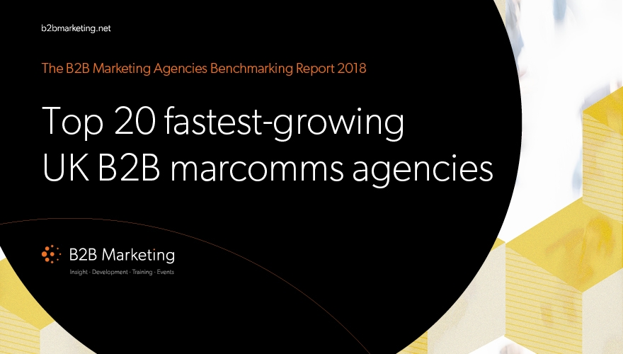 Top 20 fastest-growing B2B UK marcomms agencies of 2018 revealed