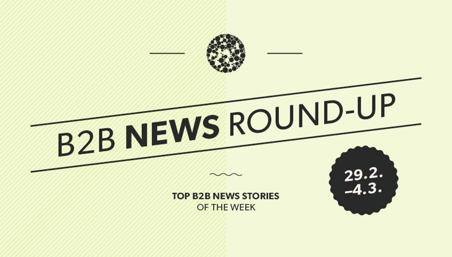 Top B2B news stories from this week - A B2B Marketing round-up