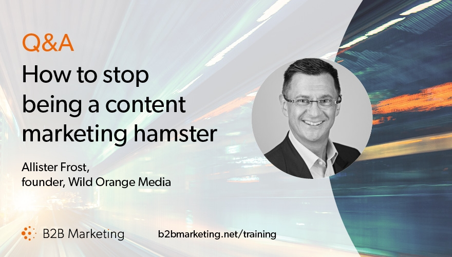 Q&A with Allister Frost: How to stop being a content marketing hamster