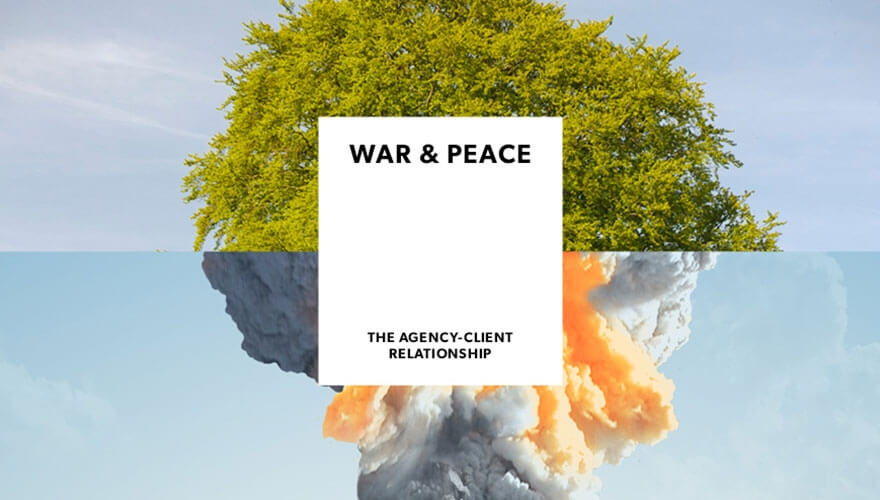 War & Peace: Everything marketers need to know about the client-agency relationship