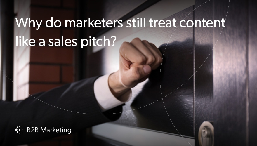 Why do B2B marketers still treat content marketing like a sales pitch? Image