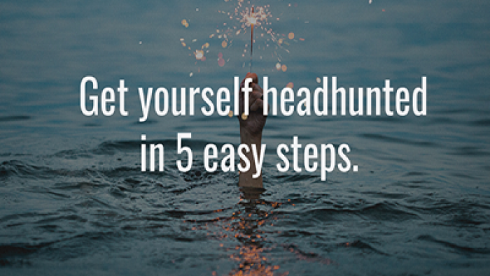 Get yourself headhunted in 5 easy steps