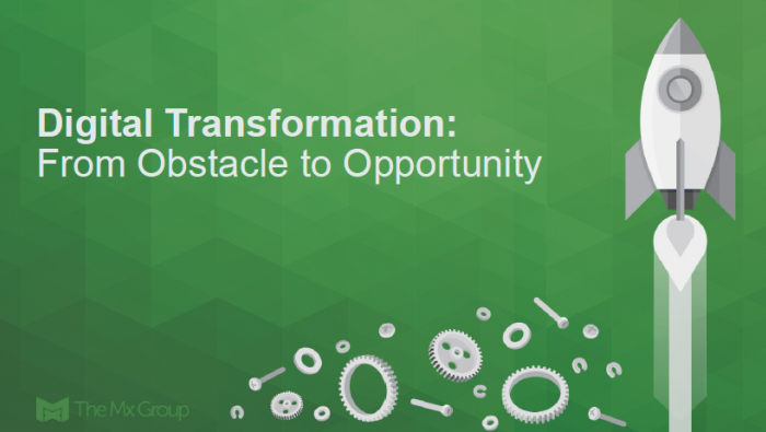 Digital Transformation: From Obstacle to Opportunity