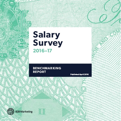 Salary Survey 2016-17 Are you earning what you deserve? Find out with the B2B marketing industry's first ever salary survey