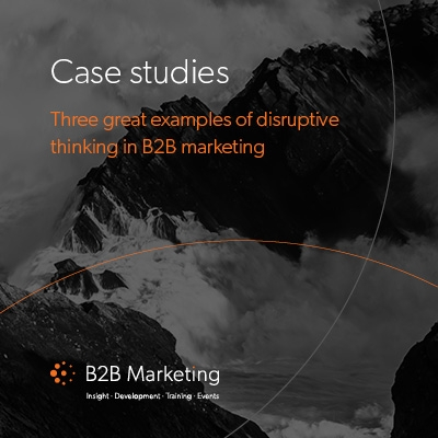 Three great examples of disruptive thinking in B2B marketing