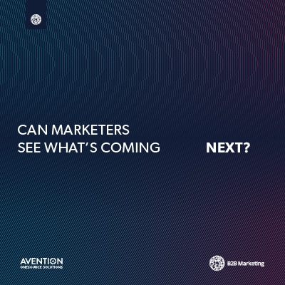 Can marketers see what's coming next? B2B Marketing and Avention predictive analytics report