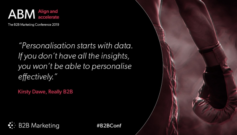 """Personalisation starts with data. If you don't have all the insights, you won't be able to personalise effectively."" - Kirsty Dawe, Really B2B"