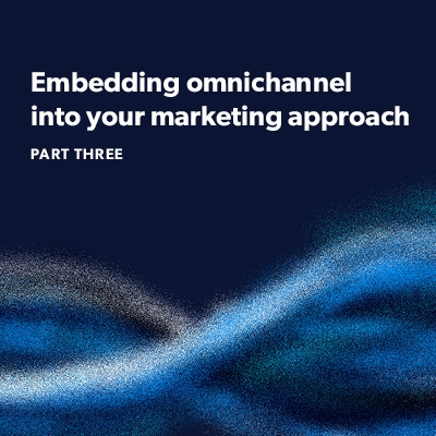 Embedding omnichannel into your marketing approach