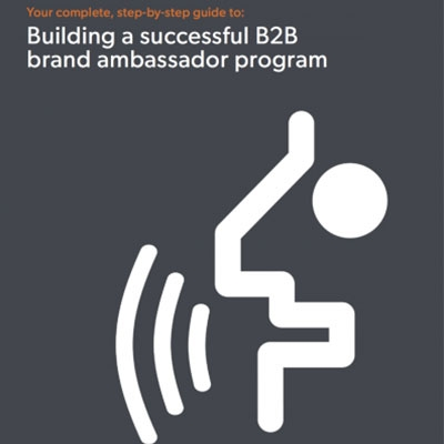 Your guide to building a successful B2B brand ambassador programme