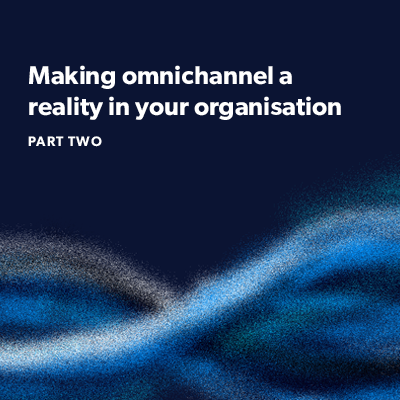 Making omnichannel a reality in your organisation image