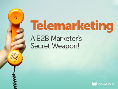 Telemarketing - A B2B marketer's secret weapon!