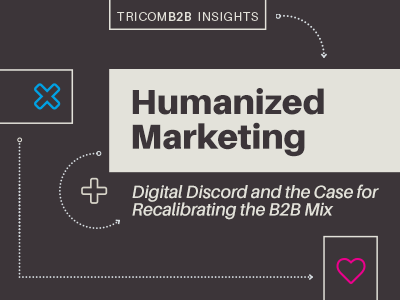 Humanized Marketing: Digital discord and the case and the case for recalibrating the B2B mix