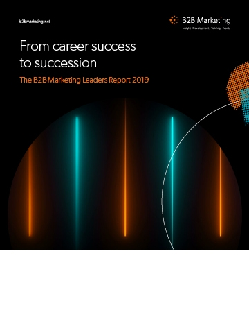 From career success to succession planning: The B2B Marketing Leaders Report 2019 cover image