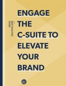 Engage the c-suite to elevate your brand